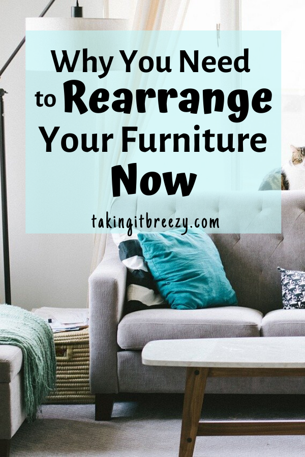 Why you need to rearrange your furniture now / create new space