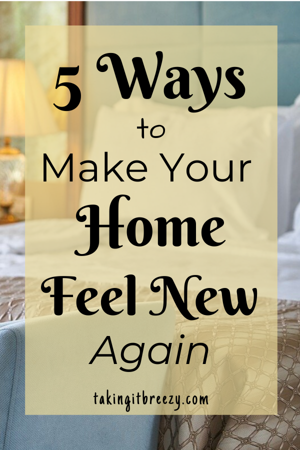 5 ways to make your home feel new / rearrange your furniture